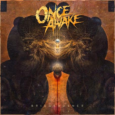 Once Awake - Bridgeburner ready for PreOrder!