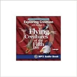 Apologia Exploring Creation Zoology 1 Flying Creatures of the Fifth Day Audio