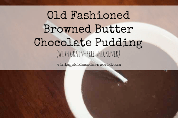 Old Fashioned Browned Butter Chocolate Pudding with grain free thickener :: Vintage Kids | Modern World