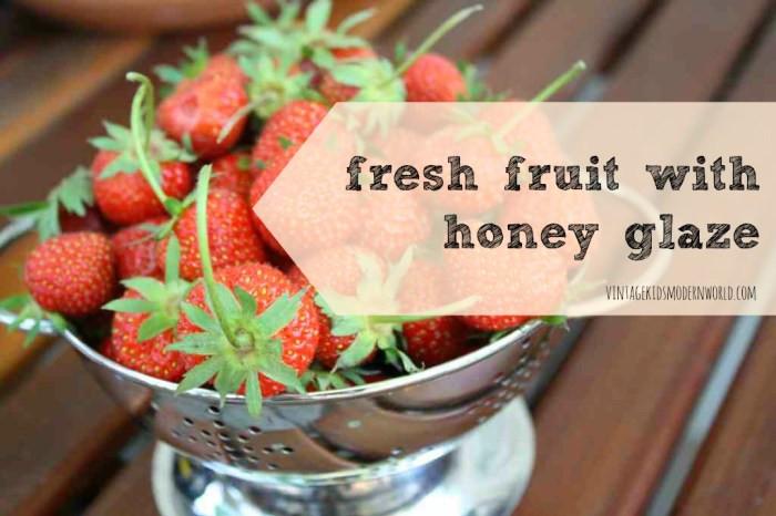 Fresh Fruit With Honey Glaze :: Vintage Kids | Modern World