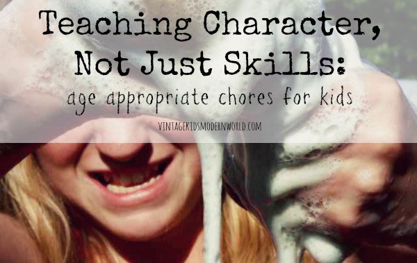 Teaching Character, Not Just Skills : Age Appropriate Chores For Kids :: Vintage Kids | Modern World