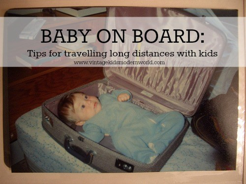 BABY ON BOARD: Tips for Travelling long Distances With Kids  || Vintage Kids:Modern World