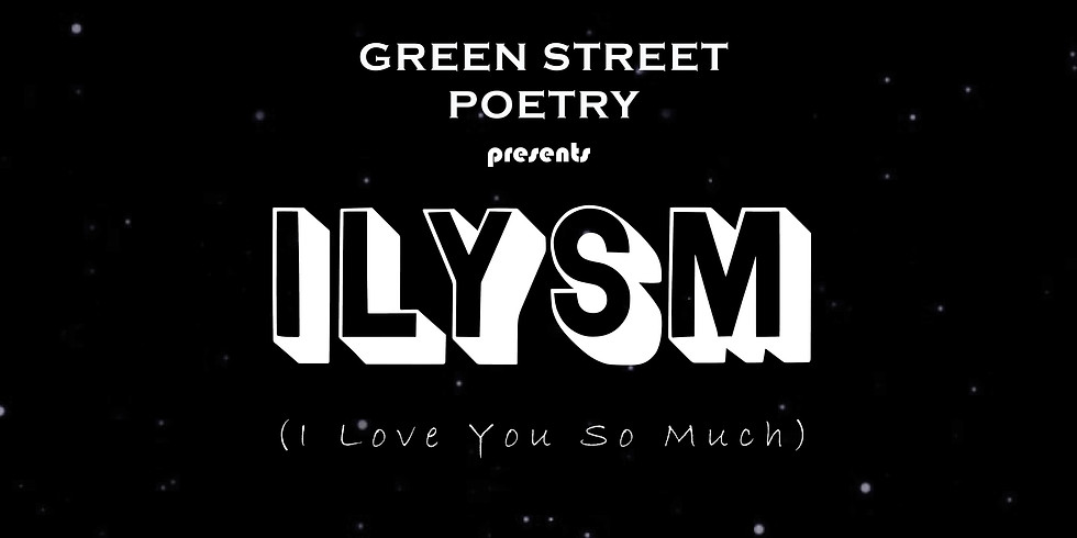 Green Street Poetry Presents - ILYSM