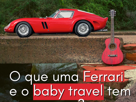 O que uma Ferrari e o Baby travel tem em comum?