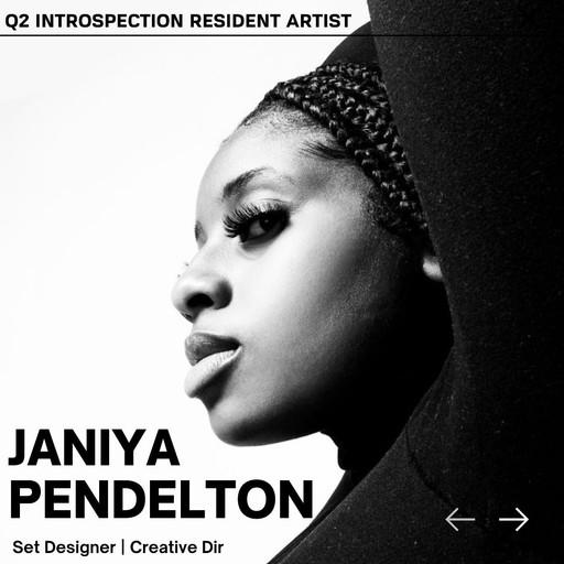 Q2 INTROSPECTION RESIDENT ARTIST: JANIYA PENDELTON