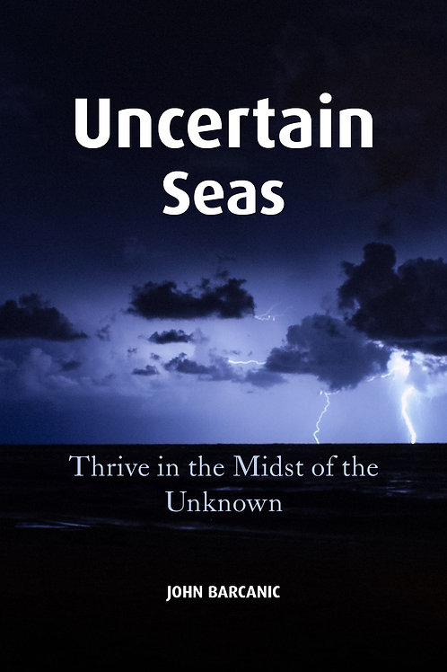 Uncertain Seas: Thrive in the Midst of the Unknown