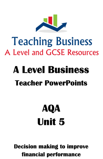 AQA A Level Business UNIT 5 - Decision Making to Improve Financial Performance