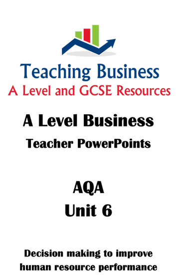 AQA A Level Business UNIT 6 - Decisions to Improve Human Resource Performance
