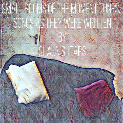 'Small Rooms and of the moment tunes... songs as they were written' EP