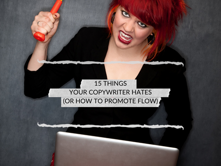 15 things your copywriter hates. Or how to promote flow in your project team.