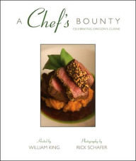 A Chef's Bounty: Celebrating Oregon Cuisine