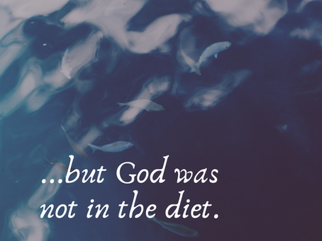 ...but God was not in the diet