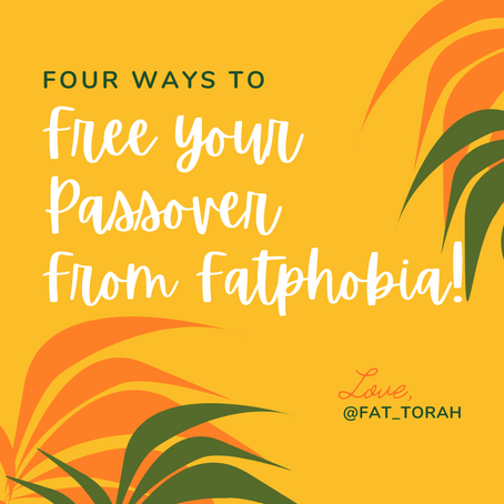 Free Your Passover from Fatphobia!