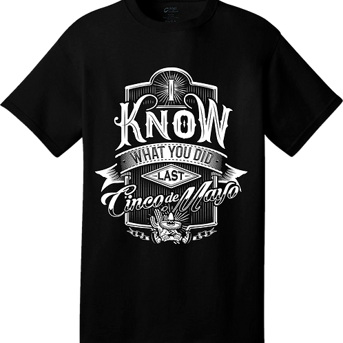 I Know What You did Last... - Cinco de Mayo (unisex T-shirt)