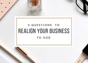 5 Questions To Realign Your Business to God