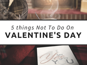 Five Things Not To Do On Valentines Day