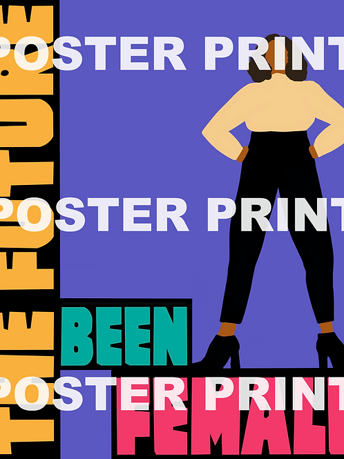 The Future Been Female Poster Print