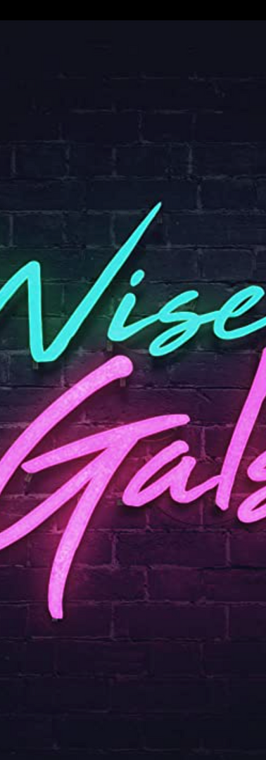 WISE GALS written & directed by Anna Remus