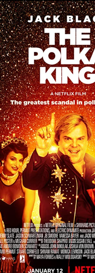 THE POLKA KING  written and directed by Maya Forbes & starring Jack Black supporting role opposite Jenny Slate. Now streaming on NETFLIX