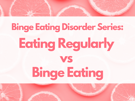 Binge Eating Disorder Series: How Does Eating Regularly Impact Binge Eating