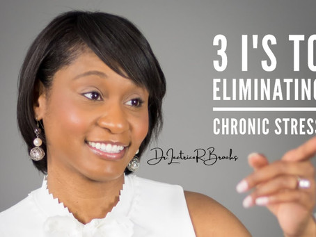 3 I's to Eliminating Chronic Stress