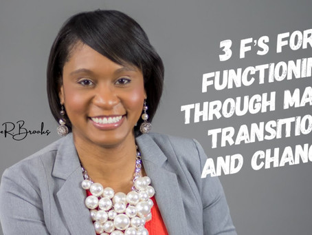 3 F's for Functioning Through Major Transition and Change