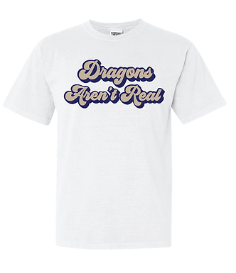 DRAGONS AREN'T REAL- TEE