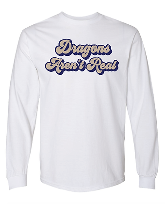 DRAGONS AREN'T REAL- LONG SLEEVE