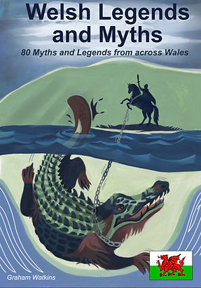 Graham Watkins author, Welsh myths and legends, mabinogion, King Arthur myth, Welsh fairy tales, Welsh legends, story of Gelert, myth stories, Welsh fables, Welsh folklore, monster myths and legends, mythical stories, traditional legends,