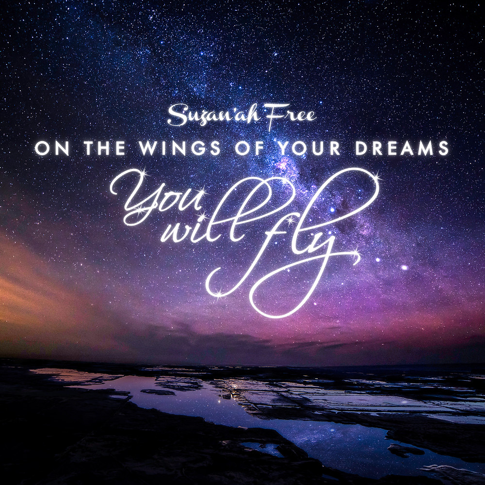 On the Wings of Your Dreams You Will Fly
