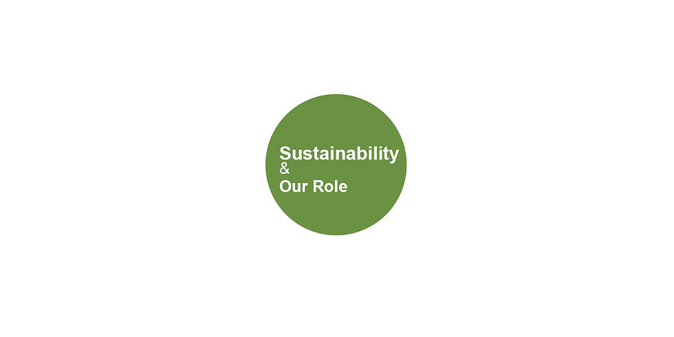 Sustainability & Our Role