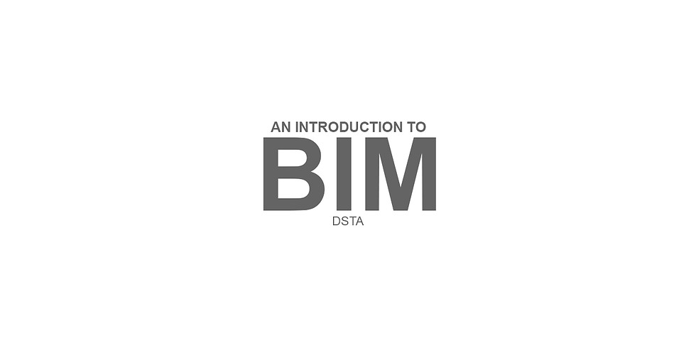 An Introduction to Building Information Modelling: For DSTA