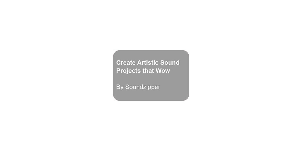 Create Artistic Sound Project that Wow