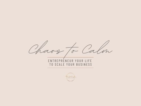 Chaos to Calm:  entrepreneur your life to scale your business.