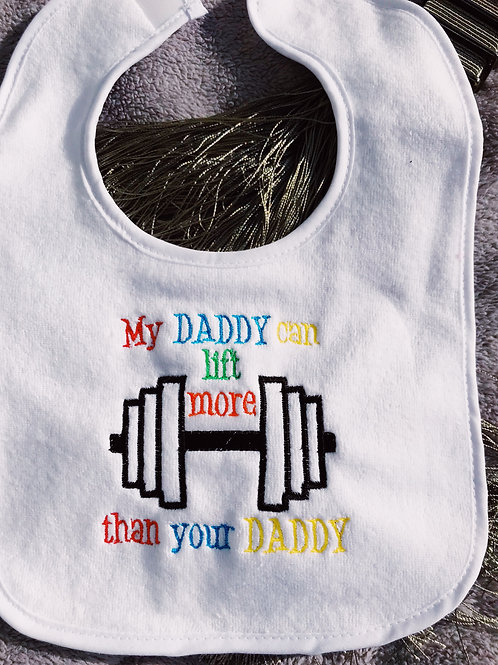 Baby Bib My Daddy Can Lift More Than Your Daddy
