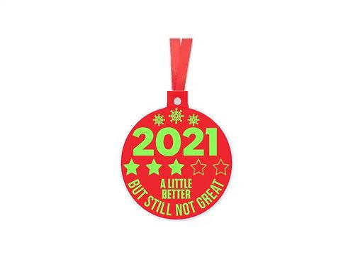2021 A little better but still not great Christmas ornament