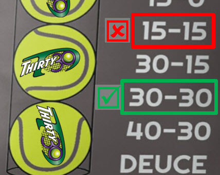 """Thirty30 Tennis - Where EVERY game starts from 30-30 (""""thirty-thirty"""") Q.Why not start from 15-15 ?"""