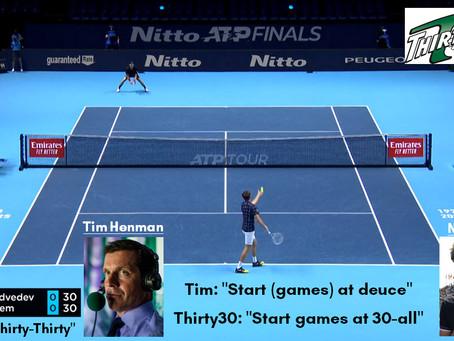 "Thirty30 Tennis Blog - ATP Finals London 2020 - Tim Henman: ""Start Games at Deuce"" or 30-all (30-30)"