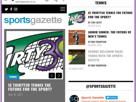 Sportsgazette Article – Is Thirty30 Tennis the Future for the Sport? by Sam Jacot (London)