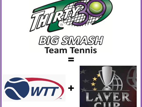 Introducing Thirty30 'Big Smash' Mixed Team Tennis - A new & unique combination of WTT and Laver Cup