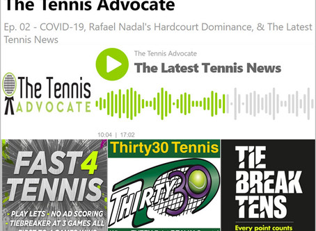 The Tennis Advocate Podcast Fan Questions: Shorter Formats - Fast4 Thirty30 (T30) and Tie-Break Tens