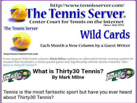 The Tennis Server Wild Cards Article: What is (the shorter format) Thirty30 Tennis? by Mark Milne
