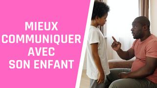 Comment mieux communiquer avec son enfant?