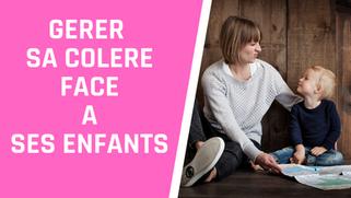 Comment gérer sa colère face à ses enfants?