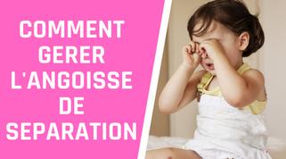 Comment gérer l'angoisse de séparation de son enfant?
