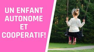 Comment favoriser l'autonomie et la coopération chez votre enfant?