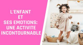 Une activité: l'enfant et ses émotions!