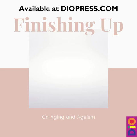 Available now - Finishing Up: On Aging and Ageism