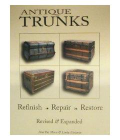 Antique Trunks: How To Refinish, Repair, Restore