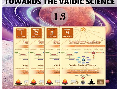 Towards the Vaidic Science —13